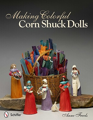 Making Colorful Corn Shuck Dolls By Freels, Anne